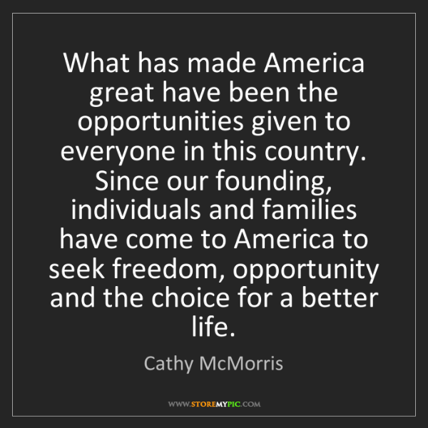 Cathy McMorris: What has made America great have been the opportunities...