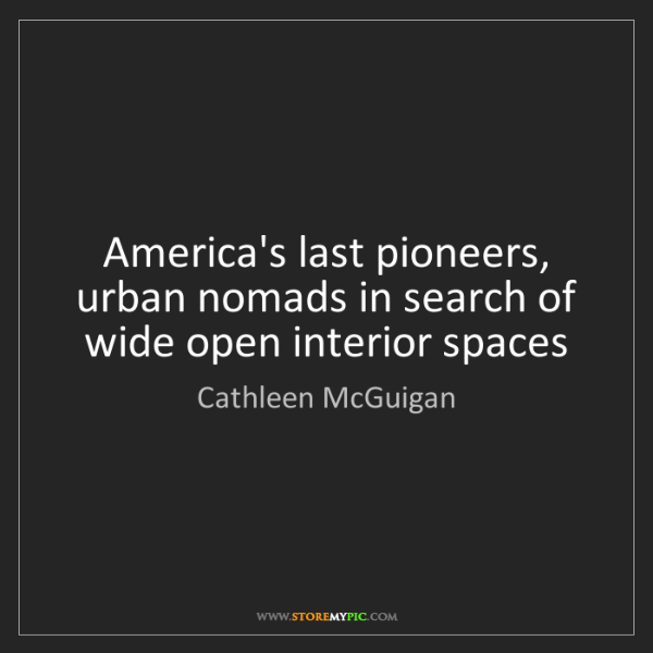 Cathleen McGuigan: America's last pioneers, urban nomads in search of wide...