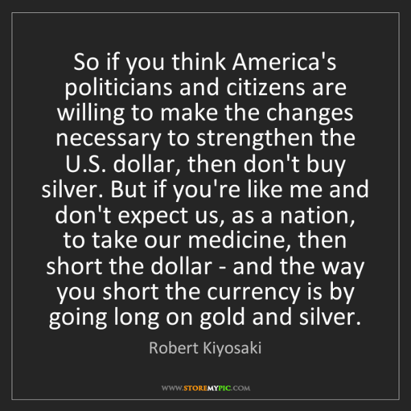 Robert Kiyosaki: So if you think America's politicians and citizens are...
