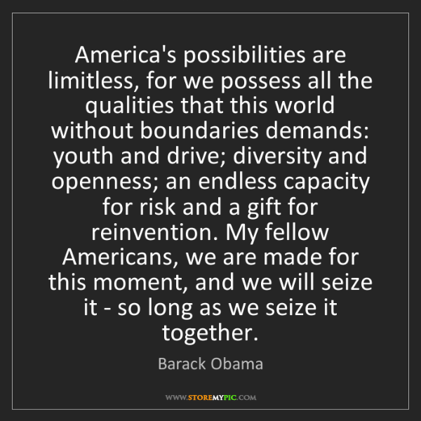Barack Obama: America's possibilities are limitless, for we possess...