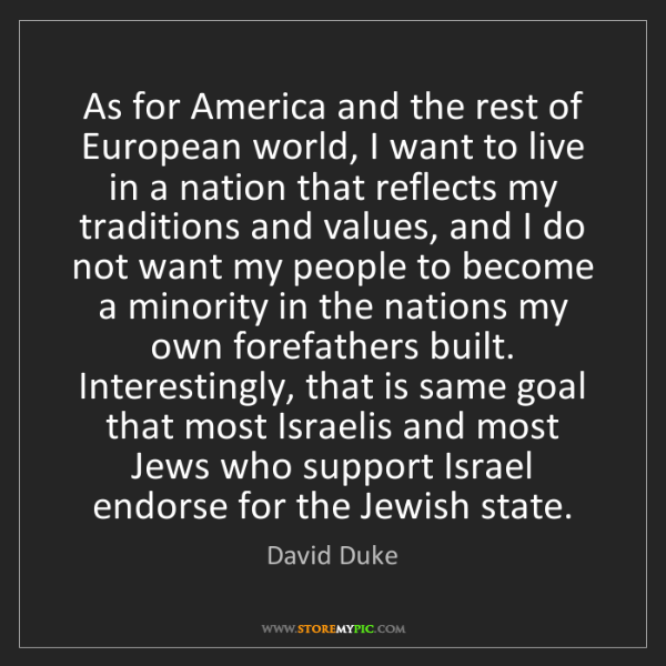David Duke: As for America and the rest of European world, I want...