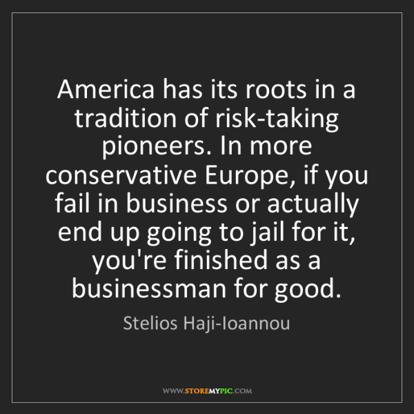 Stelios Haji-Ioannou: America has its roots in a tradition of risk-taking pioneers....