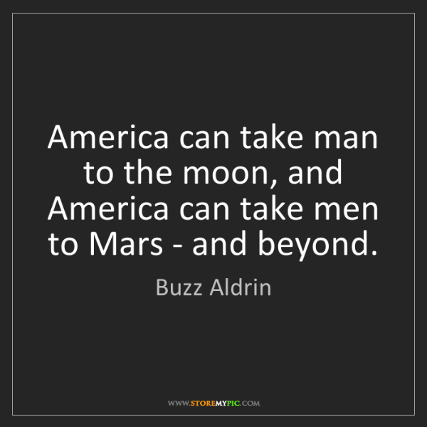 Buzz Aldrin: America can take man to the moon, and America can take...