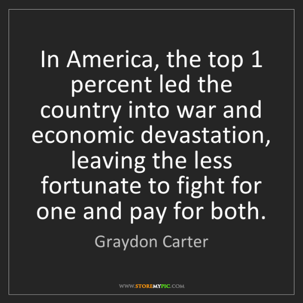 Graydon Carter: In America, the top 1 percent led the country into war...