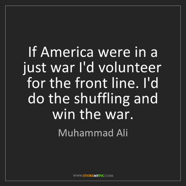 Muhammad Ali: If America were in a just war I'd volunteer for the front...