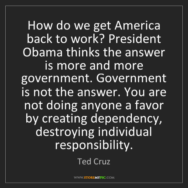 Ted Cruz: How do we get America back to work? President Obama thinks...