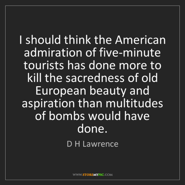 D H Lawrence: I should think the American admiration of five-minute...