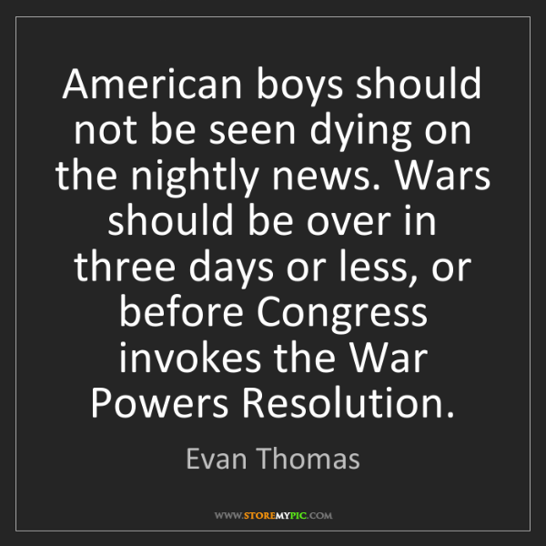 Evan Thomas: American boys should not be seen dying on the nightly...