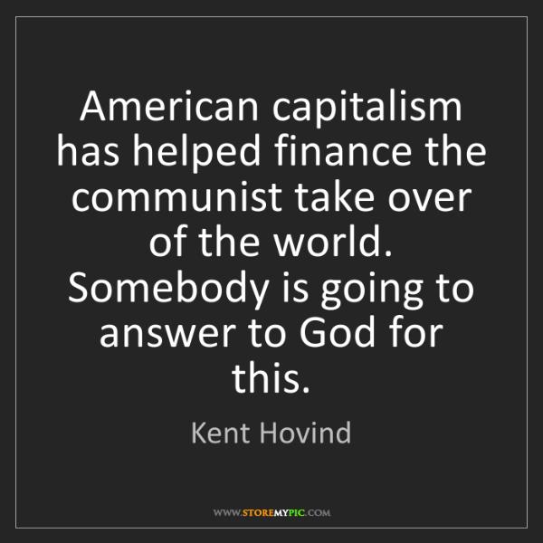 Kent Hovind: American capitalism has helped finance the communist...