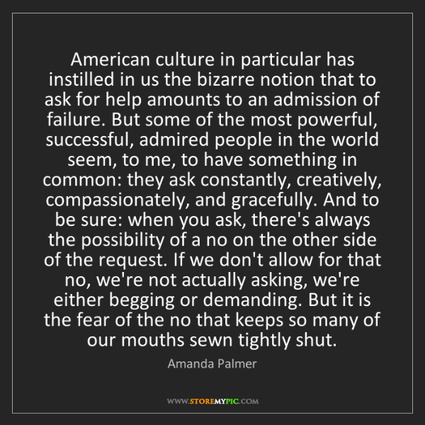 Amanda Palmer: American culture in particular has instilled in us the...