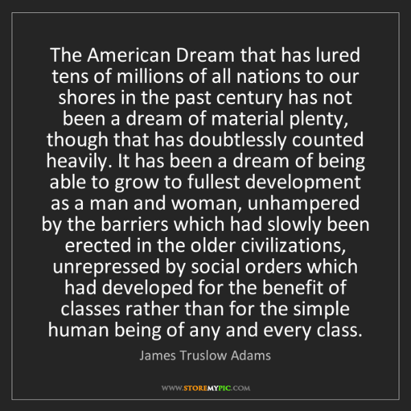 James Truslow Adams: The American Dream that has lured tens of millions of...