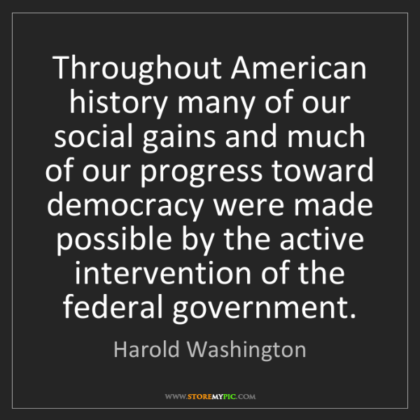 Harold Washington: Throughout American history many of our social gains...