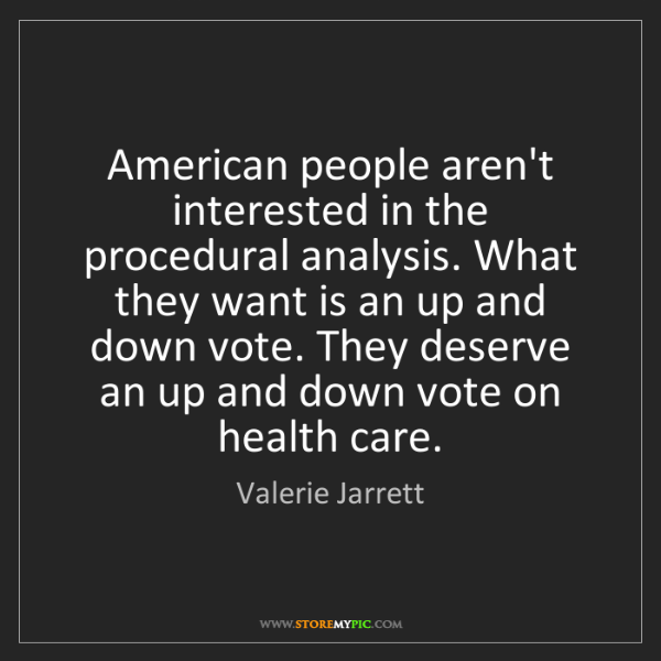 Valerie Jarrett: American people aren't interested in the procedural analysis....