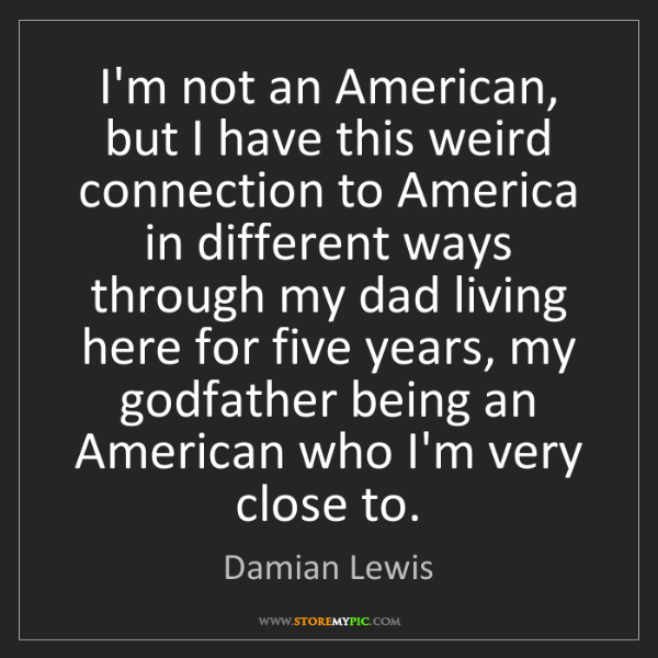Damian Lewis: I'm not an American, but I have this weird connection...