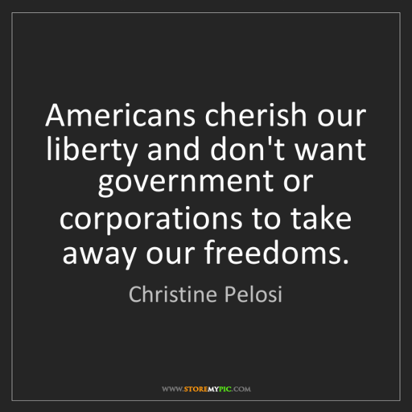 Christine Pelosi: Americans cherish our liberty and don't want government...