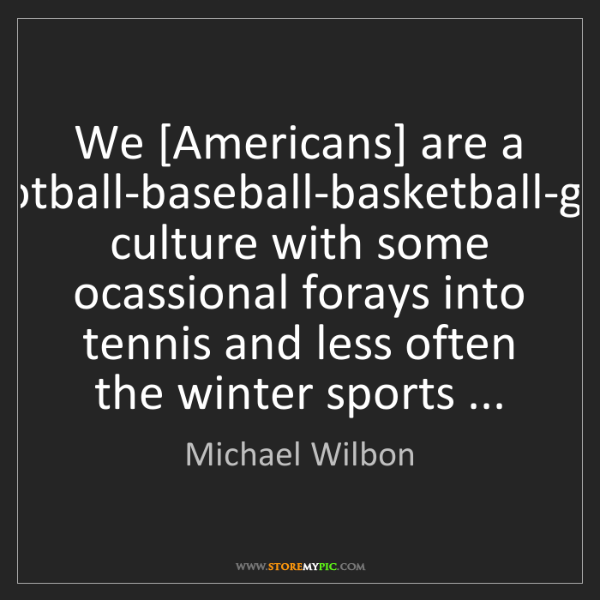 Michael Wilbon: We [Americans] are a football-baseball-basketball-golf...