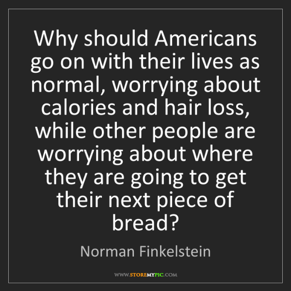 Norman Finkelstein: Why should Americans go on with their lives as normal,...