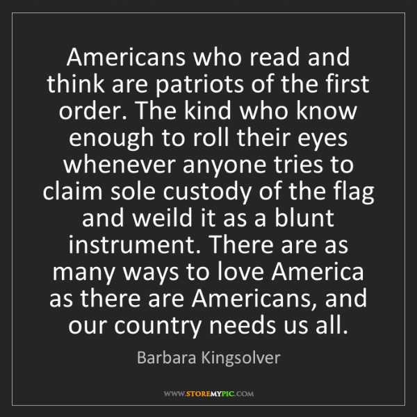 Barbara Kingsolver: Americans who read and think are patriots of the first...