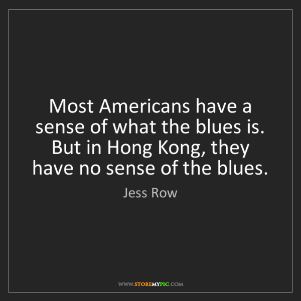 Jess Row: Most Americans have a sense of what the blues is. But...
