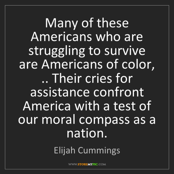 Elijah Cummings: Many of these Americans who are struggling to survive...