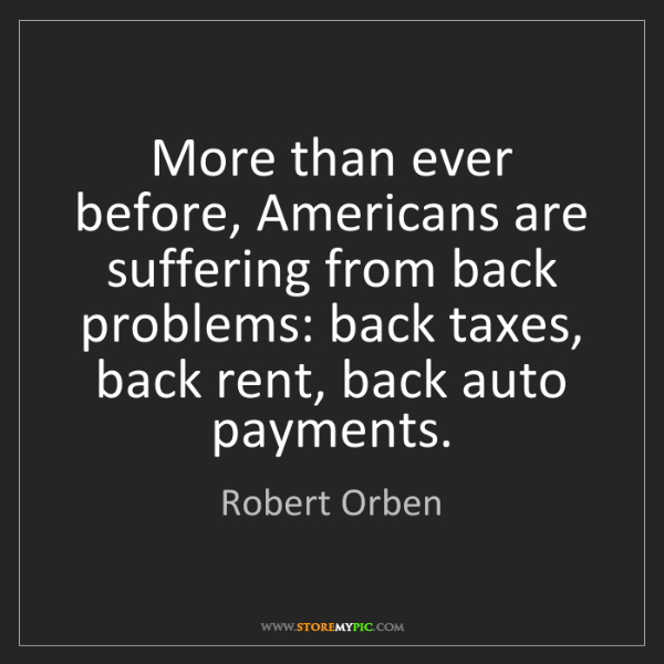 Robert Orben: More than ever before, Americans are suffering from back...