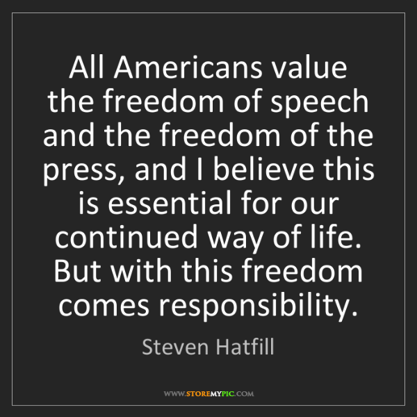 Steven Hatfill: All Americans value the freedom of speech and the freedom...