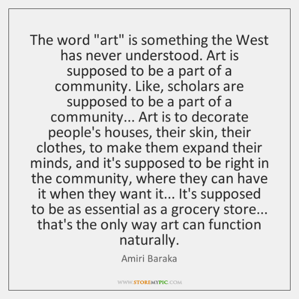 "The word ""art"" is something the West has never understood. Art is ..."