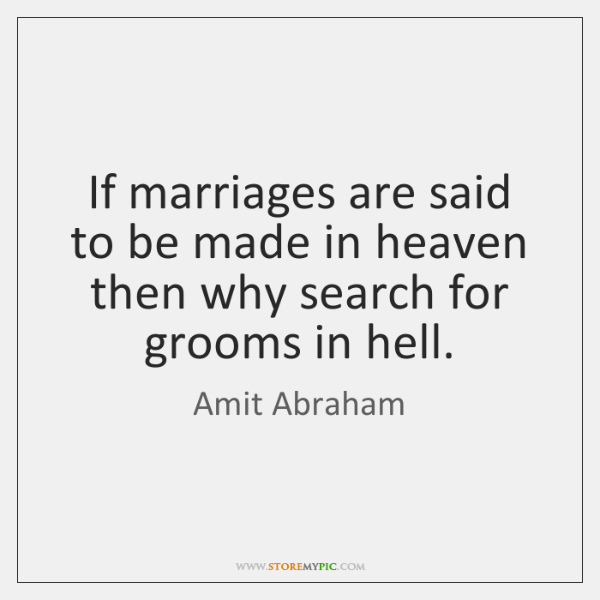 If marriages are said to be made in heaven then why search ...