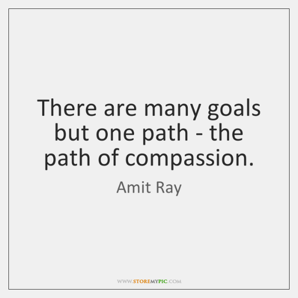 There are many goals but one path - the path of compassion.