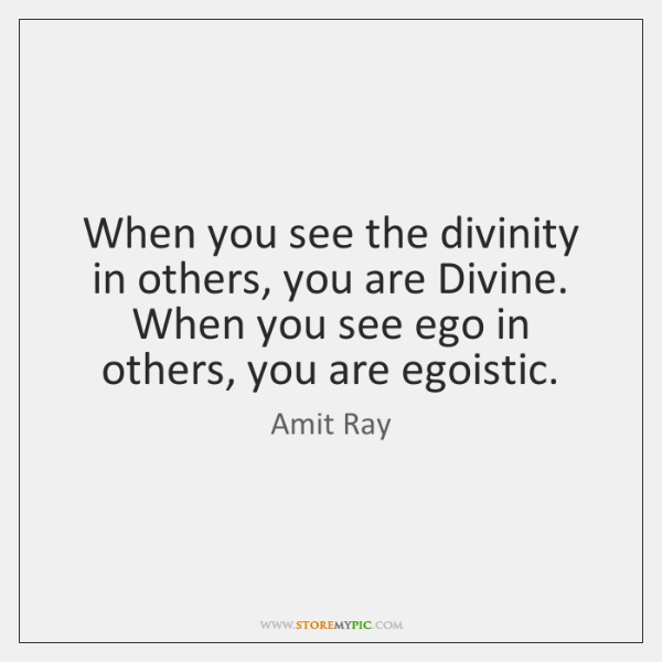 When you see the divinity in others, you are Divine. When you ...