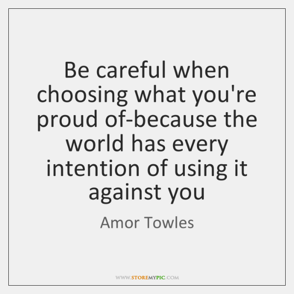 Be careful when choosing what you're proud of-because the world has every ...