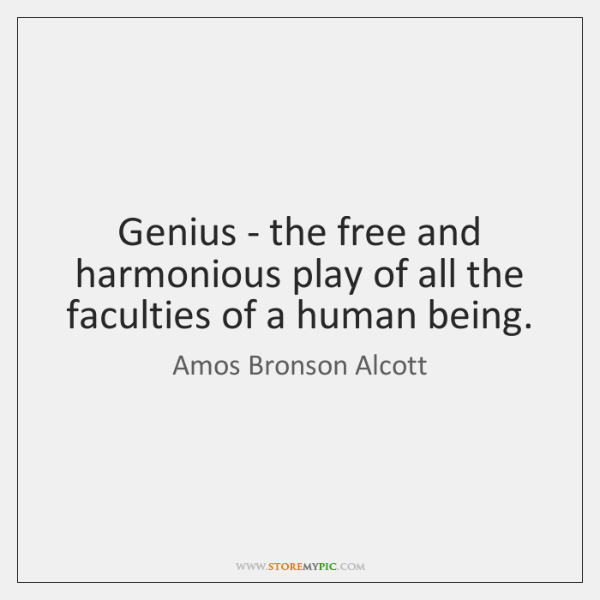 Genius - the free and harmonious play of all the faculties of ...