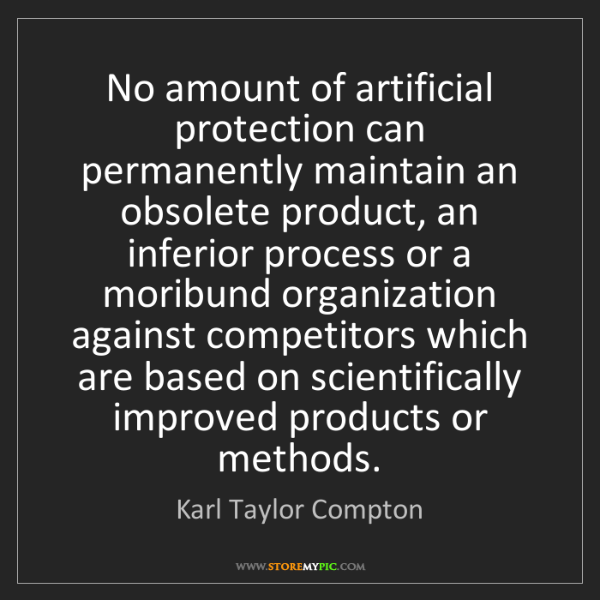 Karl Taylor Compton: No amount of artificial protection can permanently maintain...