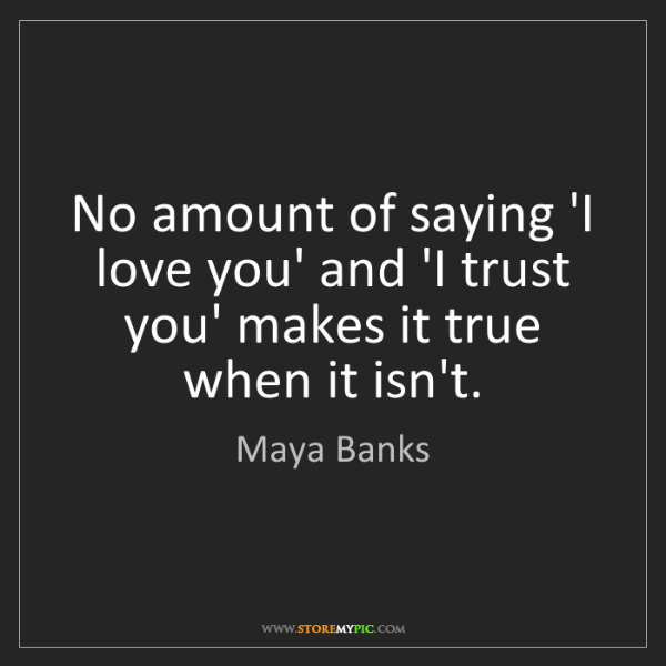 Maya Banks: No amount of saying 'I love you' and 'I trust you' makes...