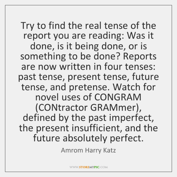 Try to find the real tense of the report you are reading: ...