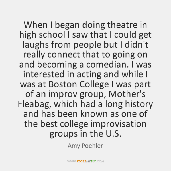 When I began doing theatre in high school I saw that I ...