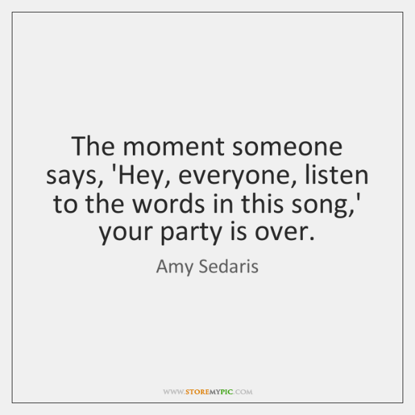The moment someone says, 'Hey, everyone, listen to the words in this ...