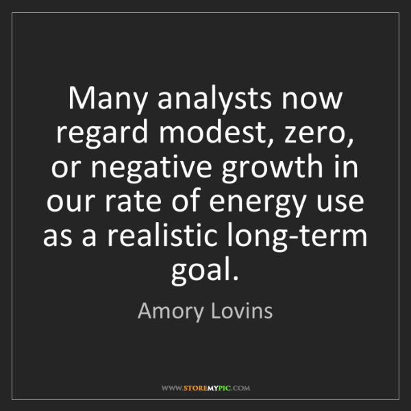 Amory Lovins: Many analysts now regard modest, zero, or negative growth...