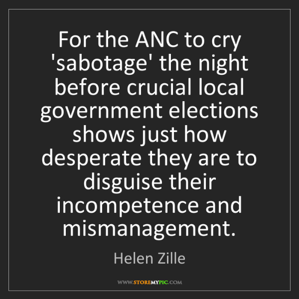 Helen Zille: For the ANC to cry 'sabotage' the night before crucial...
