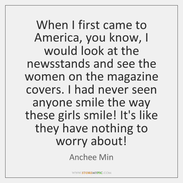 When I first came to America, you know, I would look at ...
