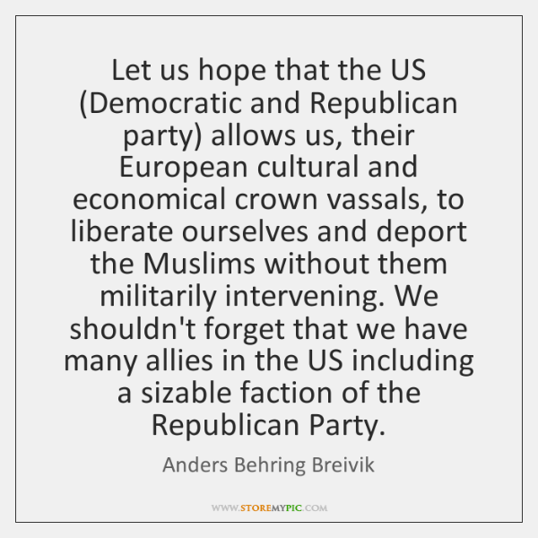 Let us hope that the US (Democratic and Republican party) allows us, ...