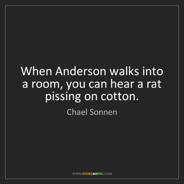Chael Sonnen: When Anderson walks into a room, you can hear a rat pissing...