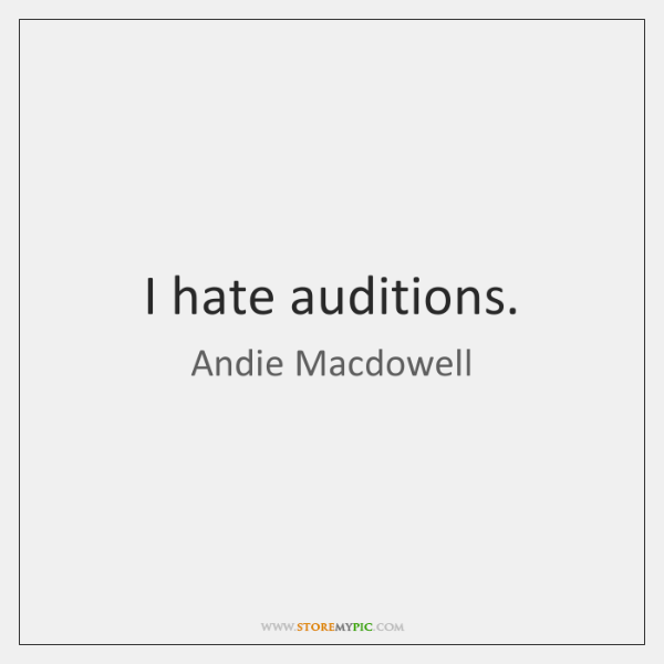 I hate auditions.