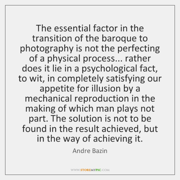 The essential factor in the transition of the baroque to photography is ...