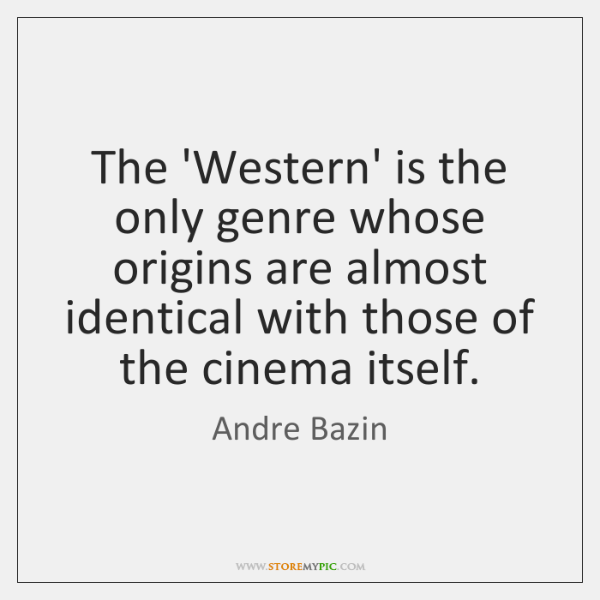 The 'Western' is the only genre whose origins are almost identical with ...