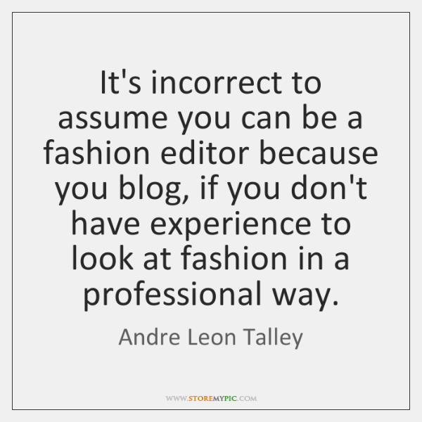 It's incorrect to assume you can be a fashion editor because you ...