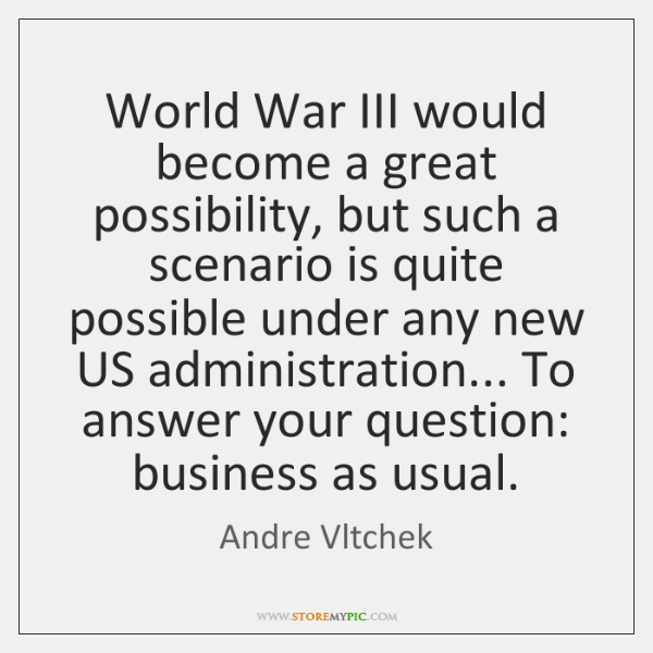 World War III would become a great possibility, but such a scenario ...