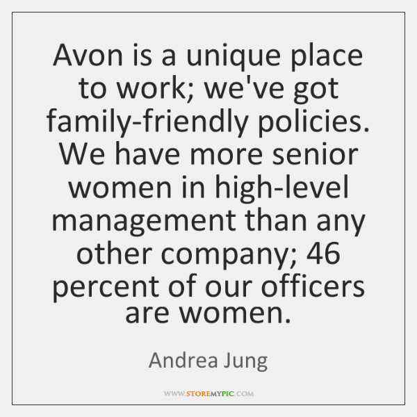 Avon is a unique place to work; we've got family-friendly policies. We ...