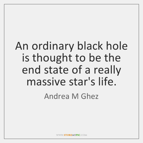 An ordinary black hole is thought to be the end state of ...