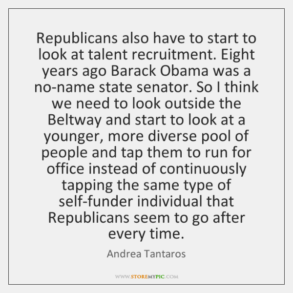 Republicans also have to start to look at talent recruitment. Eight years ...